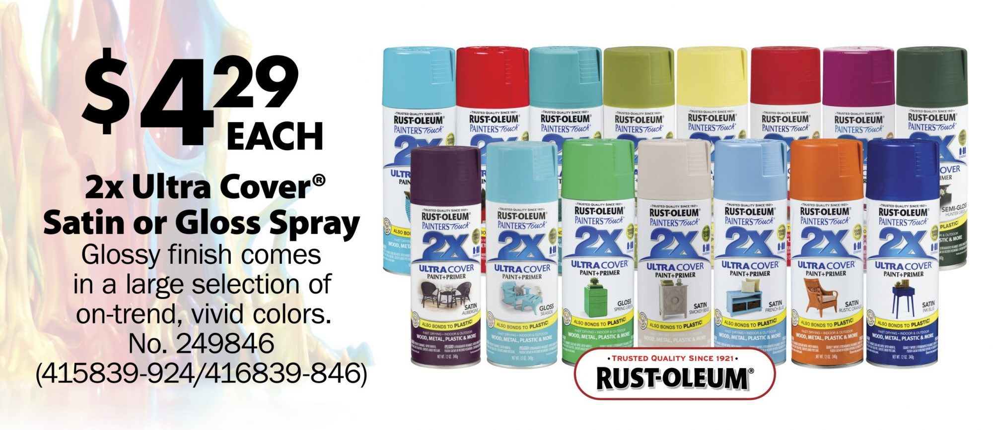 $4.29 each  2x Ultra Cover® Satin or Gloss Spray Glossy finish comes  in a large selection of  on-trend, vivid colors. No. 249846 (415839-924/416839-846)