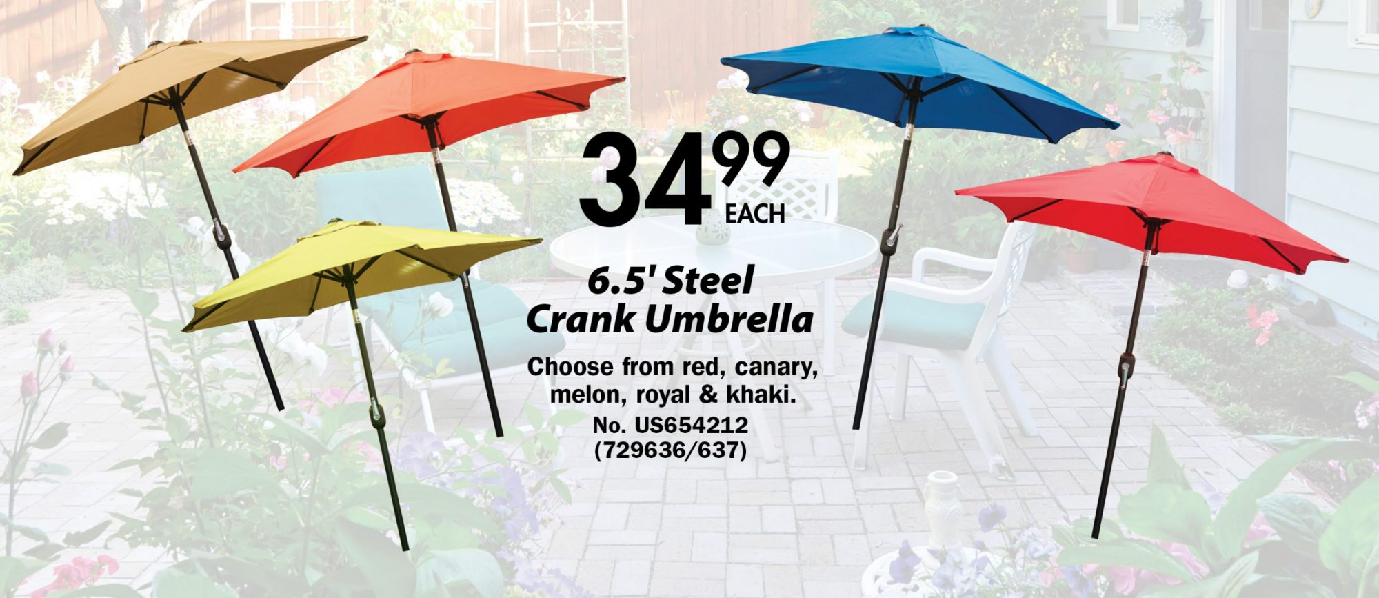 $34.99 each. 6.5' Steel  Crank Umbrella Choose from red, canary,  melon, royal & khaki. No. US654212  (729636/637)