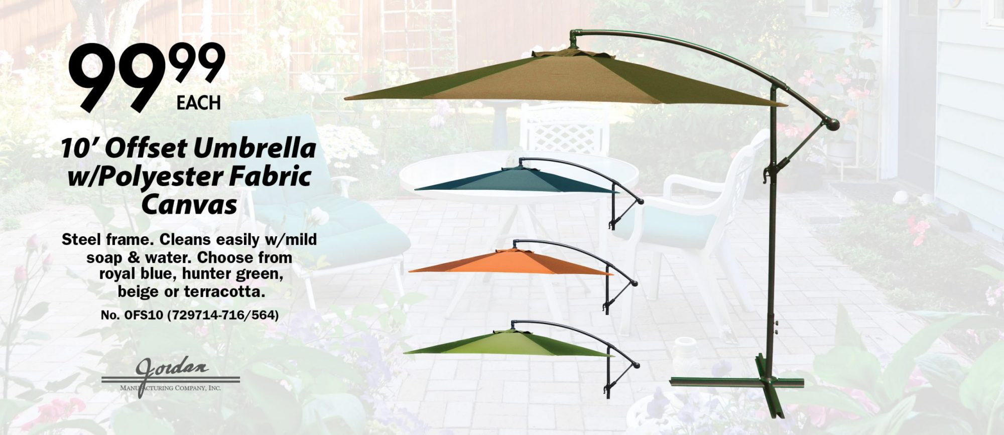 $99.99 each. 10' Offset Umbrella w/Polyester Fabric. Canvas Steel frame. Cleans easily w/mild soap & water. Choose from royal blue, hunter green, beige or terra cotta. No. OFS10 (729714-716/564)